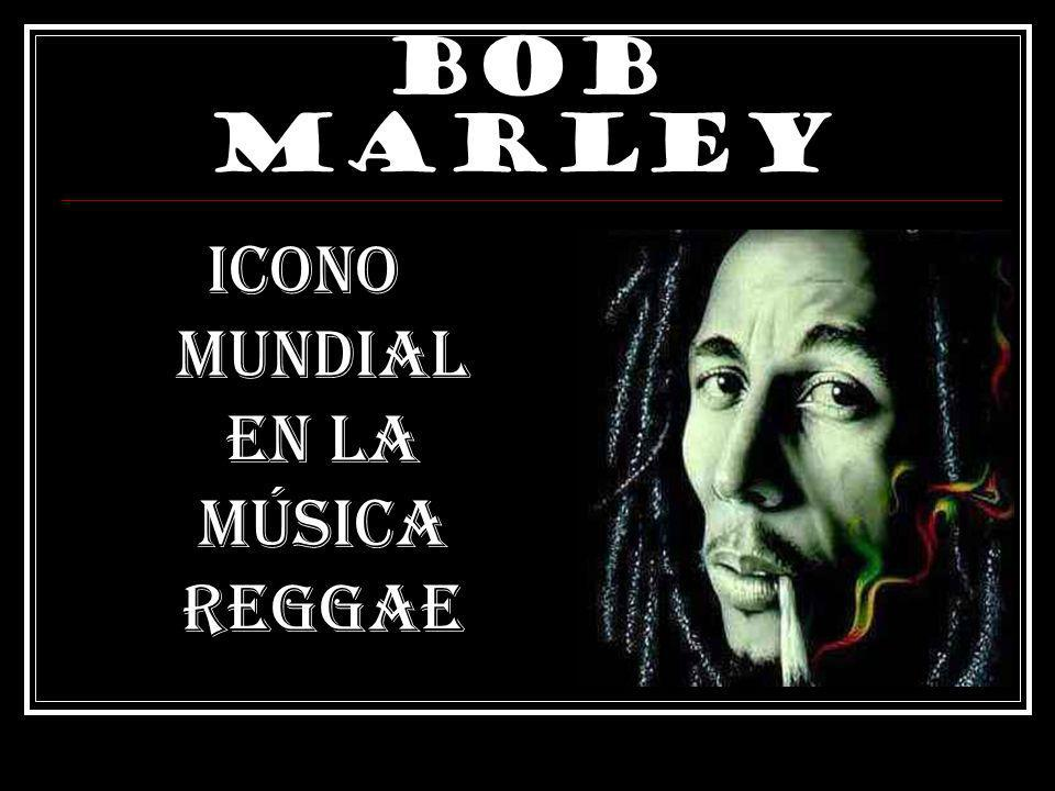 Bob marley ICONO MUNDIAL EN LA MÚSICA REGGAE