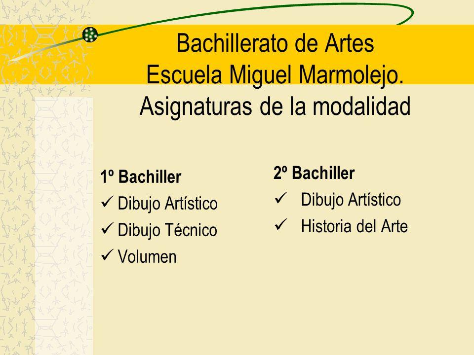 Bachillerato de Artes Escuela Miguel Marmolejo. Asignaturas de la modalidad 1º Bachiller Dibujo Artístico Dibujo Técnico Volumen 2º Bachiller Dibujo A