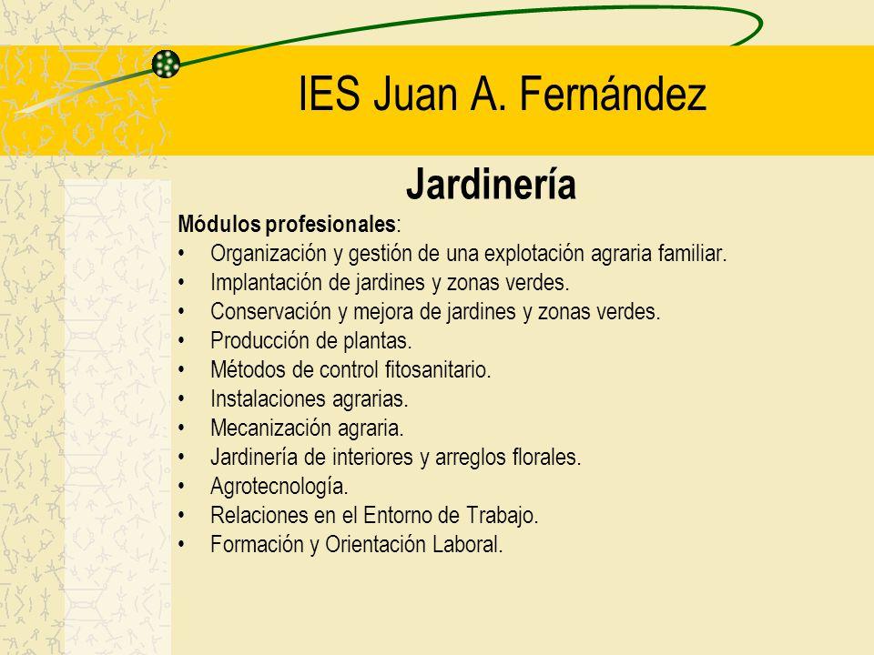 IES Juan A. Fernández Jardinería Módulos profesionales : Organización y gestión de una explotación agraria familiar. Implantación de jardines y zonas
