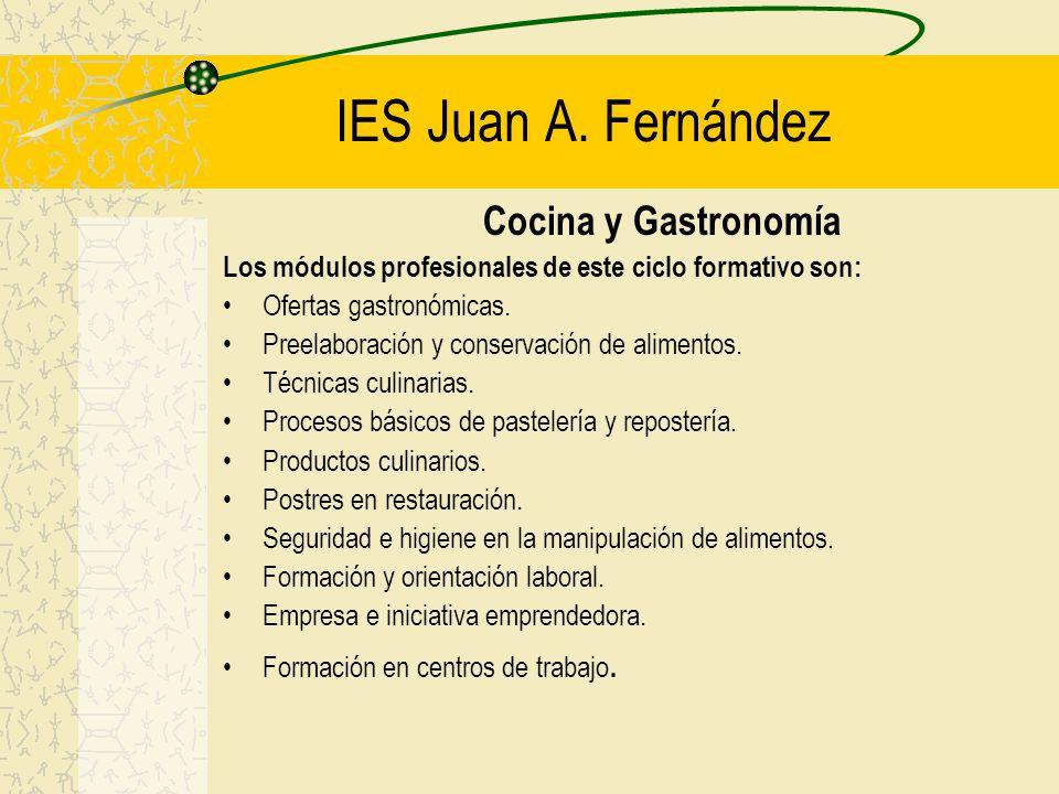 IES Juan A. Fernández Cocina y Gastronomía Los módulos profesionales de este ciclo formativo son: Ofertas gastronómicas. Preelaboración y conservación
