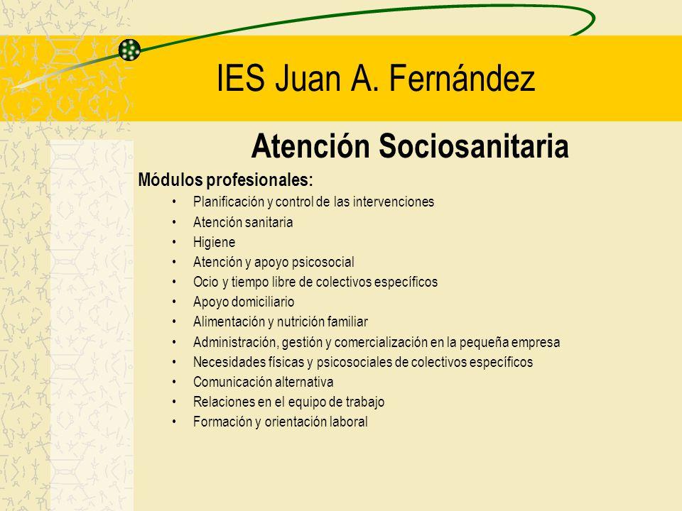 IES Juan A. Fernández Atención Sociosanitaria Módulos profesionales: Planificación y control de las intervenciones Atención sanitaria Higiene Atención