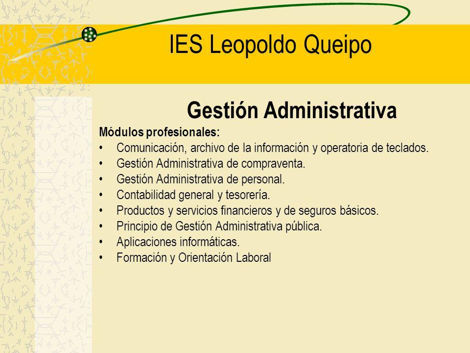 IES Leopoldo Queipo Gestión Administrativa Módulos profesionales: Comunicación, archivo de la información y operatoria de teclados. Gestión Administra