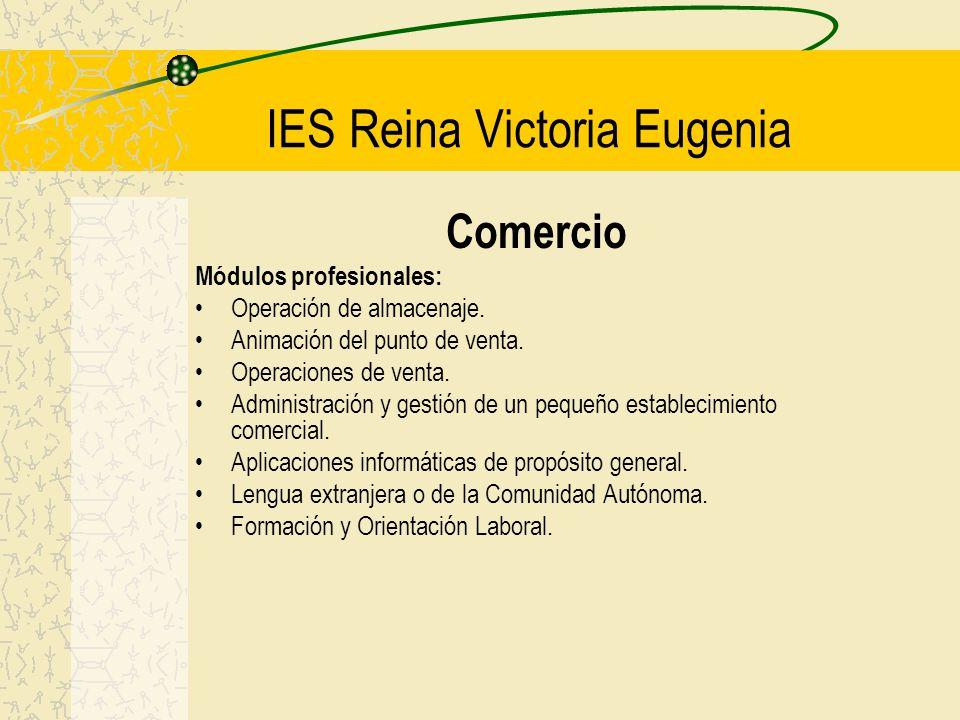 IES Reina Victoria Eugenia Comercio Módulos profesionales: Operación de almacenaje. Animación del punto de venta. Operaciones de venta. Administración