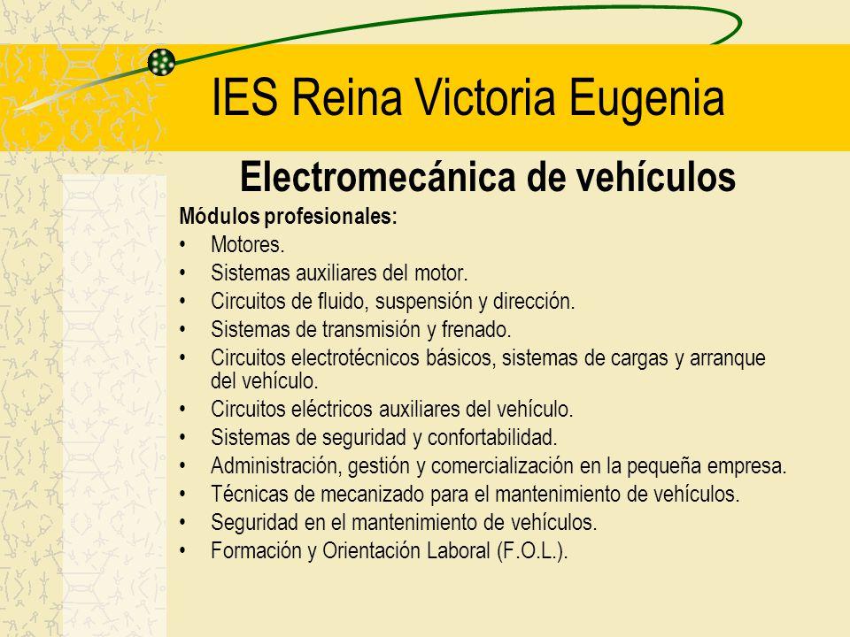 IES Reina Victoria Eugenia Electromecánica de vehículos Módulos profesionales: Motores. Sistemas auxiliares del motor. Circuitos de fluido, suspensión