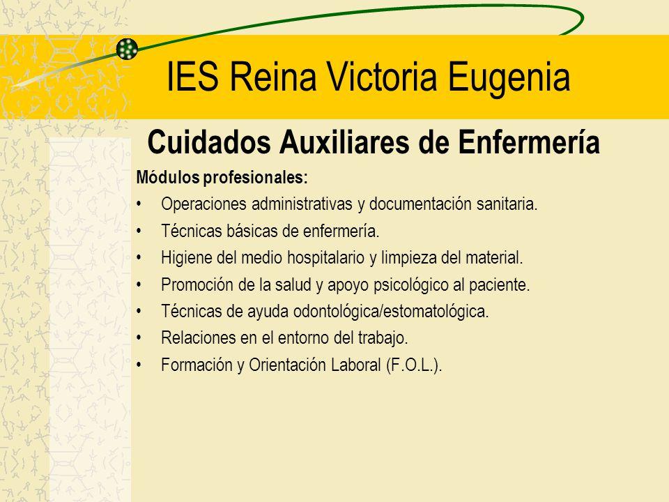 IES Reina Victoria Eugenia Cuidados Auxiliares de Enfermería Módulos profesionales: Operaciones administrativas y documentación sanitaria. Técnicas bá