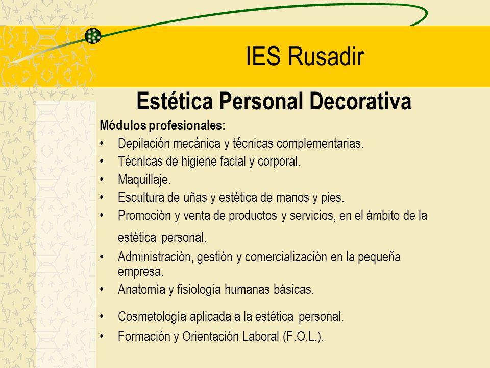 IES Rusadir Estética Personal Decorativa Módulos profesionales: Depilación mecánica y técnicas complementarias. Técnicas de higiene facial y corporal.