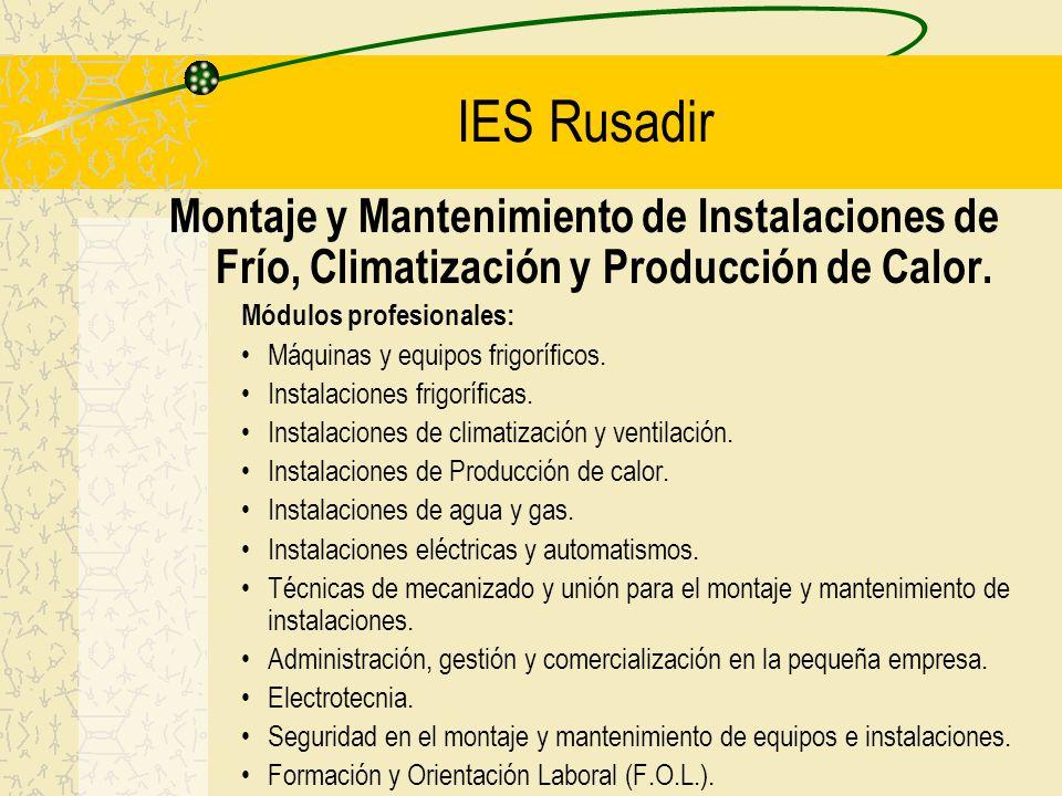 IES Rusadir Montaje y Mantenimiento de Instalaciones de Frío, Climatización y Producción de Calor. Módulos profesionales: Máquinas y equipos frigorífi