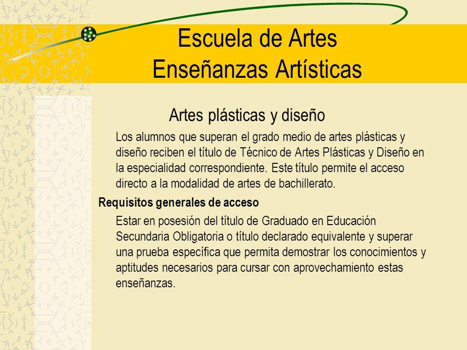 Escuela de Artes Enseñanzas Artísticas Artes plásticas y diseño Los alumnos que superan el grado medio de artes plásticas y diseño reciben el título de Técnico de Artes Plásticas y Diseño en la especialidad correspondiente.