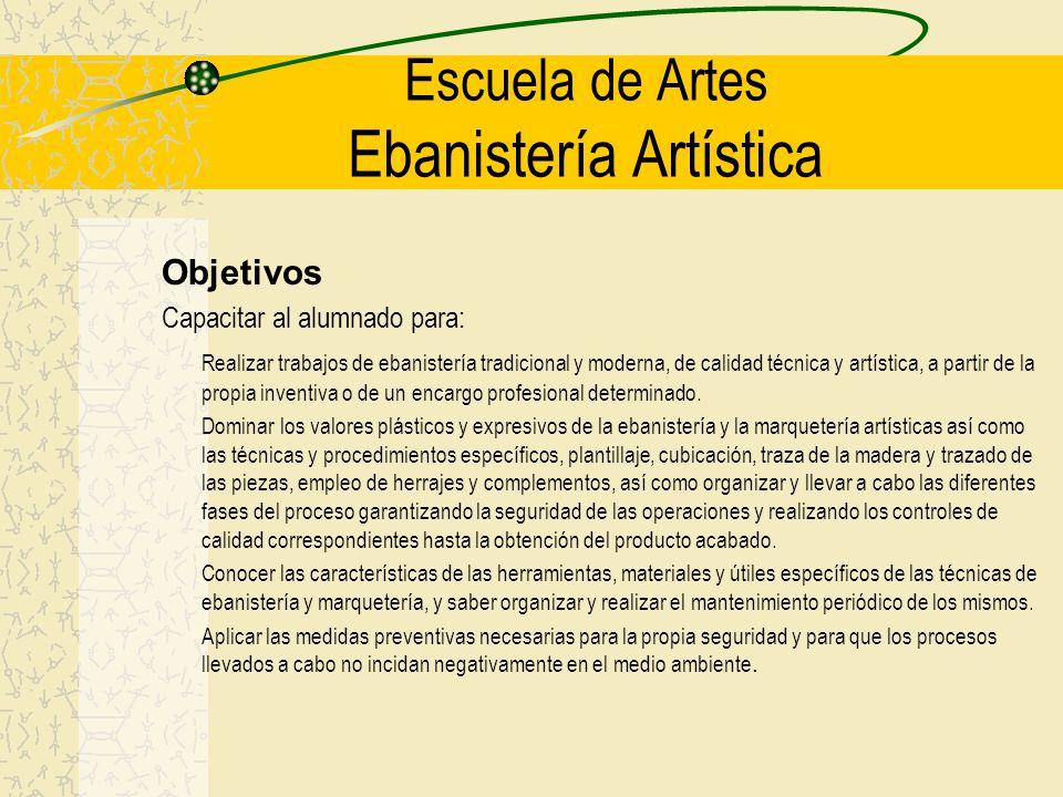 Objetivos Capacitar al alumnado para: Realizar trabajos de ebanistería tradicional y moderna, de calidad técnica y artística, a partir de la propia in