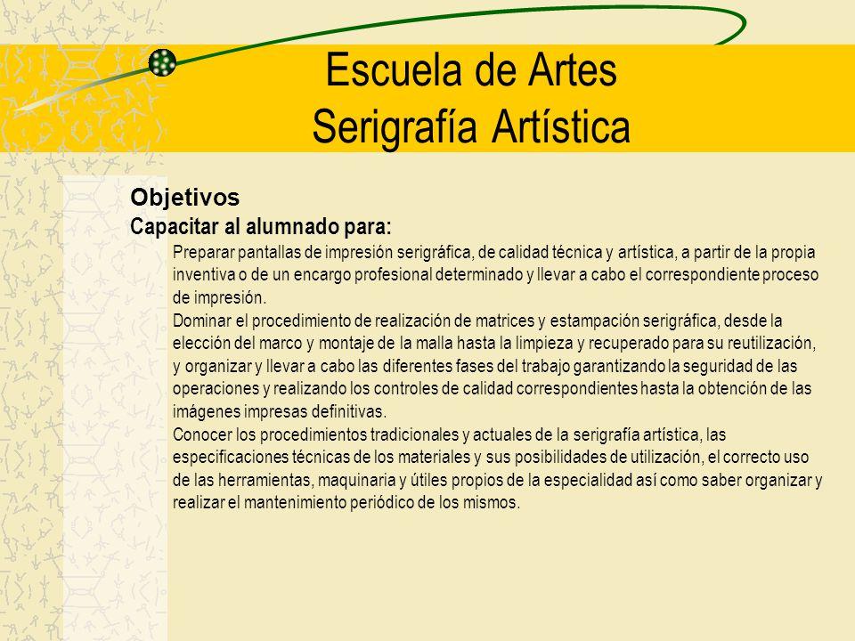 Escuela de Artes Serigrafía Artística Objetivos Capacitar al alumnado para: Preparar pantallas de impresión serigráfica, de calidad técnica y artístic