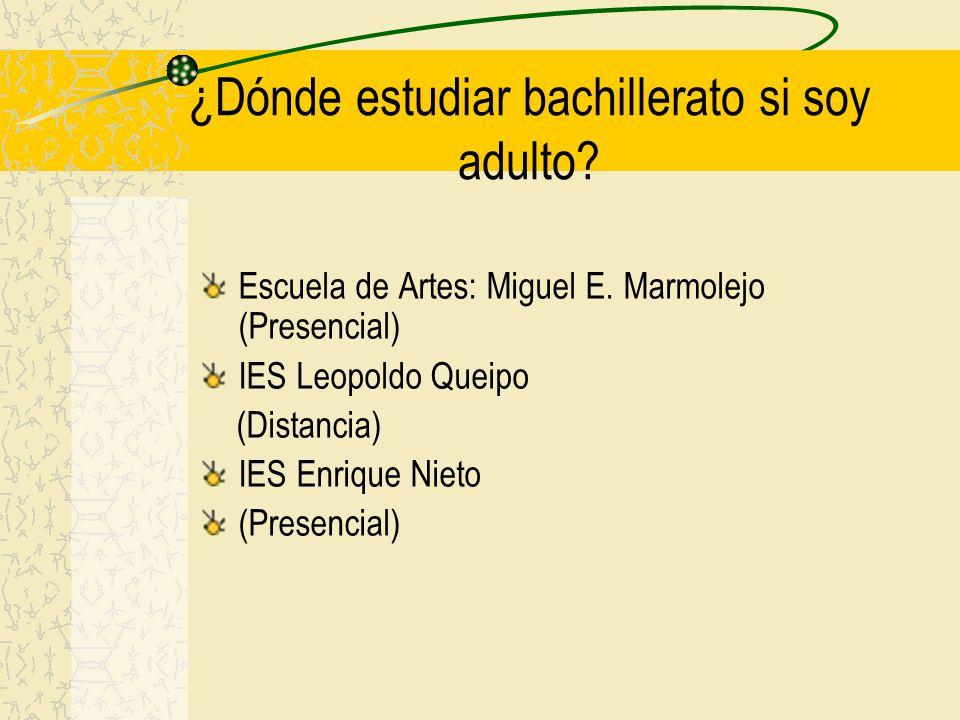 ¿Dónde estudiar bachillerato si soy adulto? Escuela de Artes: Miguel E. Marmolejo (Presencial) IES Leopoldo Queipo (Distancia) IES Enrique Nieto (Pres