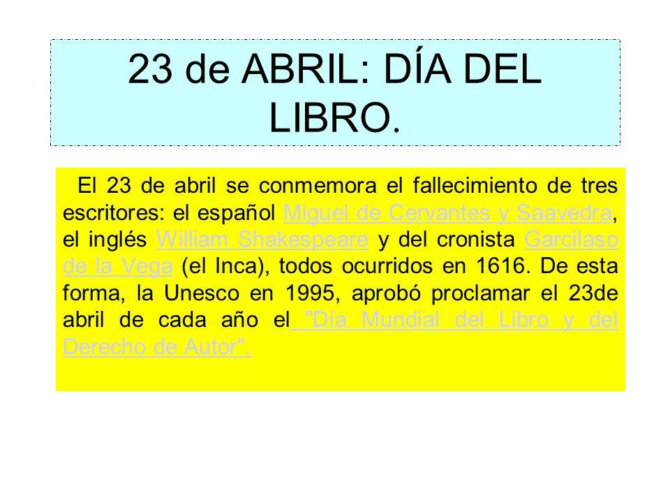 23 de ABRIL: DÍA DEL LIBRO. El 23 de abril se conmemora el fallecimiento de tres escritores: el español Miguel de Cervantes y Saavedra, el inglés Will