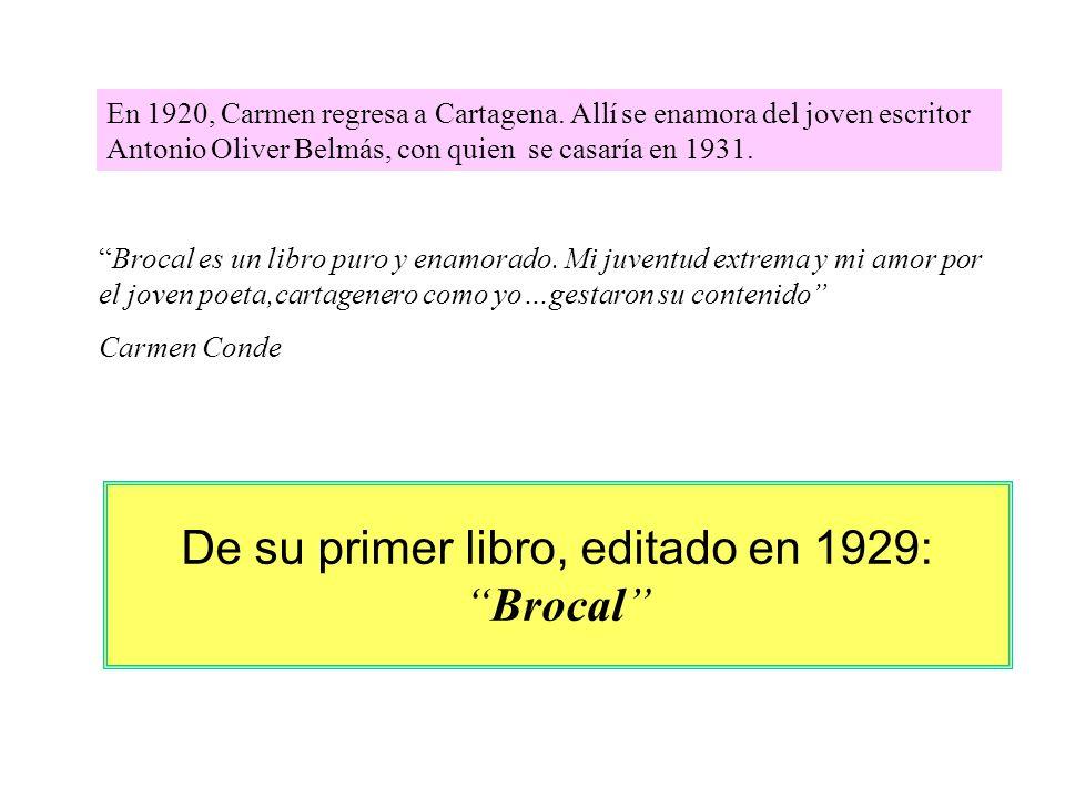 De su primer libro, editado en 1929:Brocal En 1920, Carmen regresa a Cartagena. Allí se enamora del joven escritor Antonio Oliver Belmás, con quien se