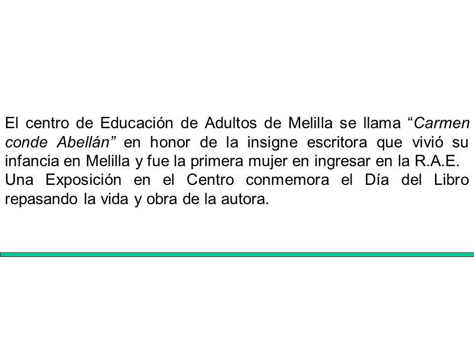 El centro de Educación de Adultos de Melilla se llama Carmen conde Abellán en honor de la insigne escritora que vivió su infancia en Melilla y fue la