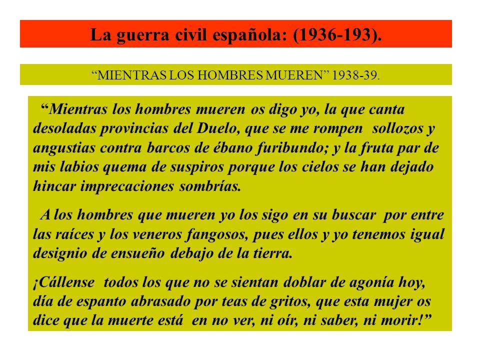 La guerra civil española: (1936-193). MIENTRAS LOS HOMBRES MUEREN 1938-39. Mientras los hombres mueren os digo yo, la que canta desoladas provincias d