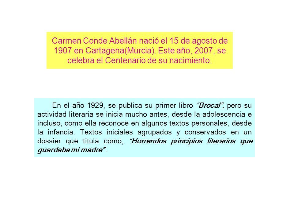 Carmen Conde Abellán nació el 15 de agosto de 1907 en Cartagena(Murcia). Este año, 2007, se celebra el Centenario de su nacimiento. E n el año 1929, s