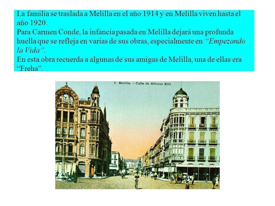 La familia se traslada a Melilla en el año 1914 y en Melilla viven hasta el año 1920. Para Carmen Conde, la infancia pasada en Melilla dejará una prof