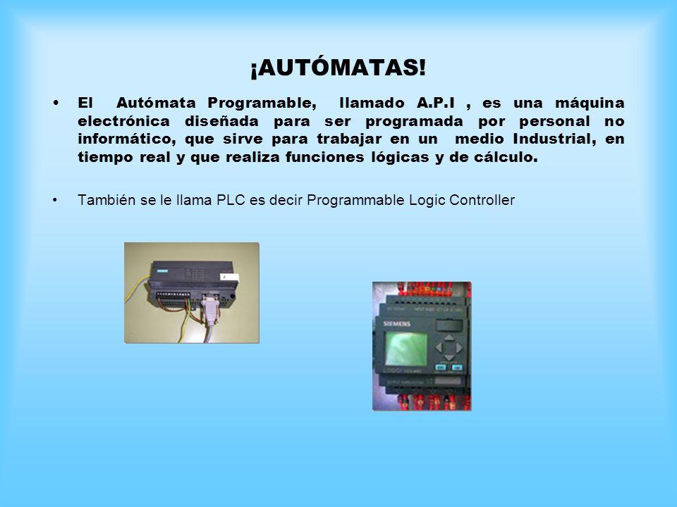 ¡AUTÓMATAS! El Autómata Programable, llamado A.P.I, es una máquina electrónica diseñada para ser programada por personal no informático, que sirve par