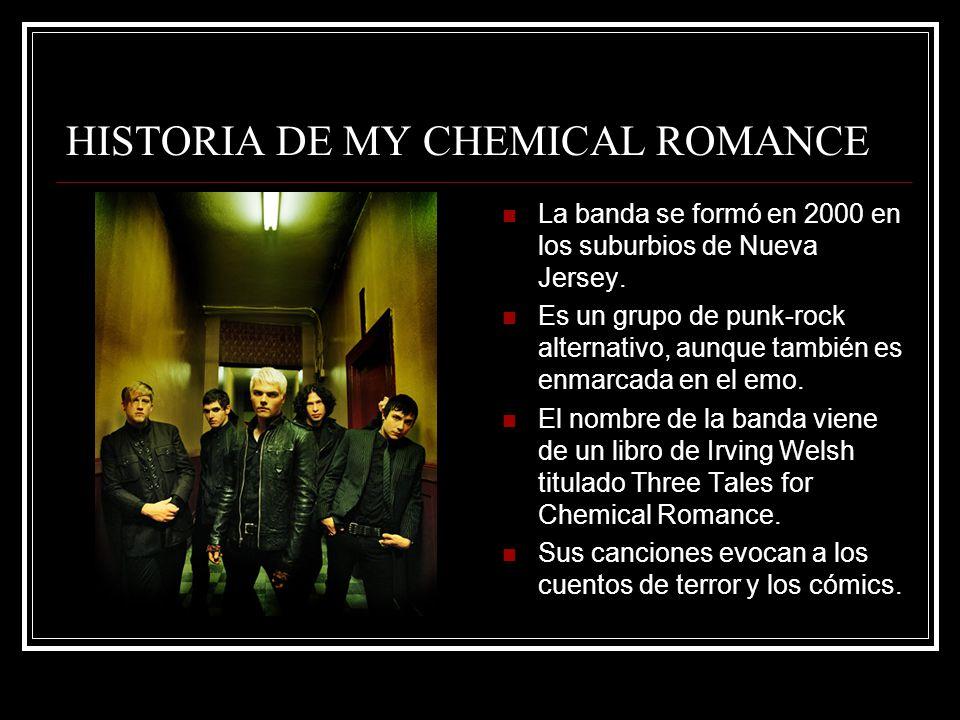 HISTORIA DE MY CHEMICAL ROMANCE La banda se formó en 2000 en los suburbios de Nueva Jersey.