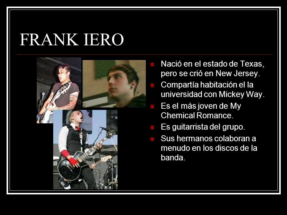 FRANK IERO Nació en el estado de Texas, pero se crió en New Jersey.