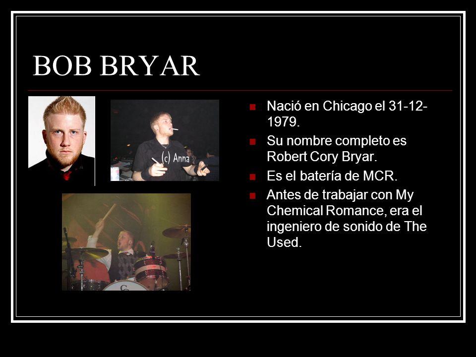 BOB BRYAR Nació en Chicago el 31-12- 1979.Su nombre completo es Robert Cory Bryar.