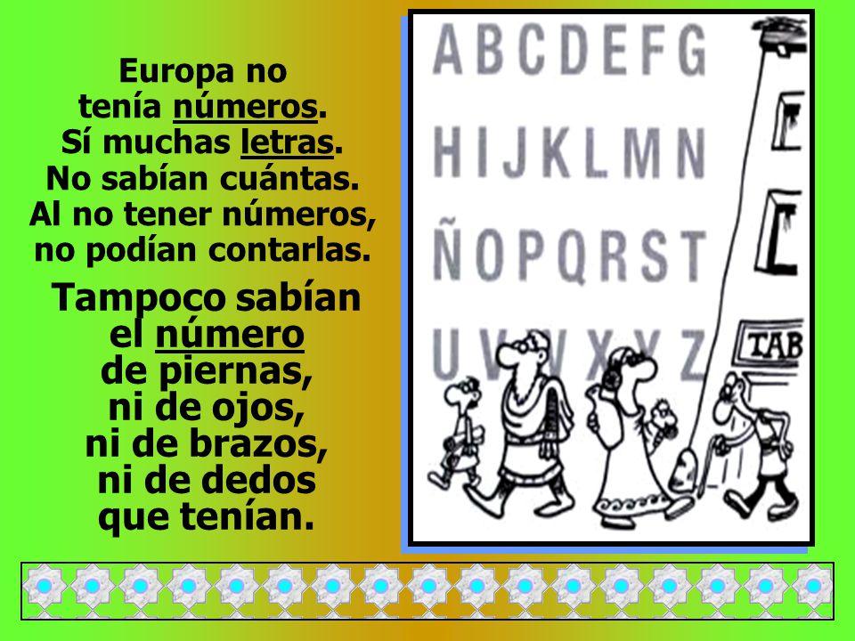 Europa no tenía números.Sí muchas letras. No sabían cuántas.