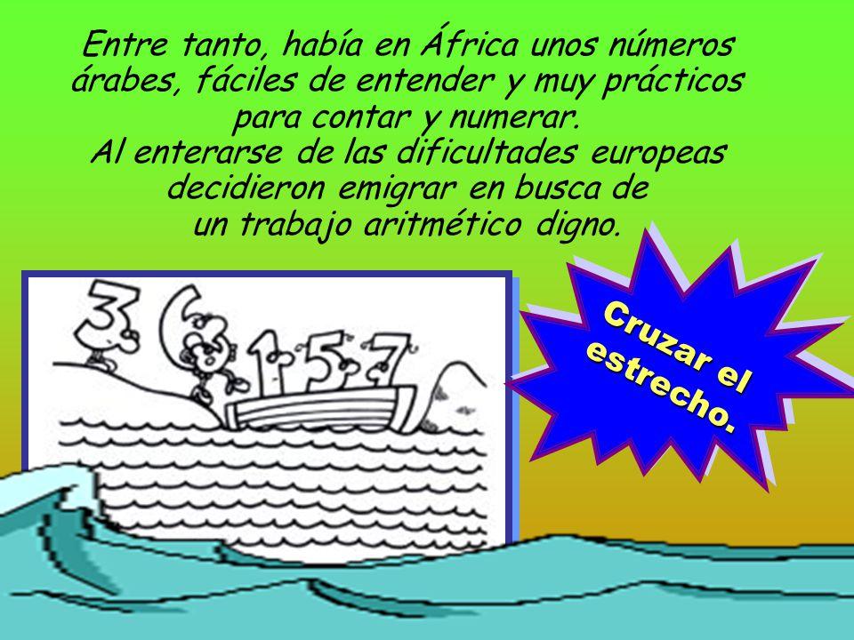Entre tanto, había en África unos números árabes, fáciles de entender y muy prácticos para contar y numerar.