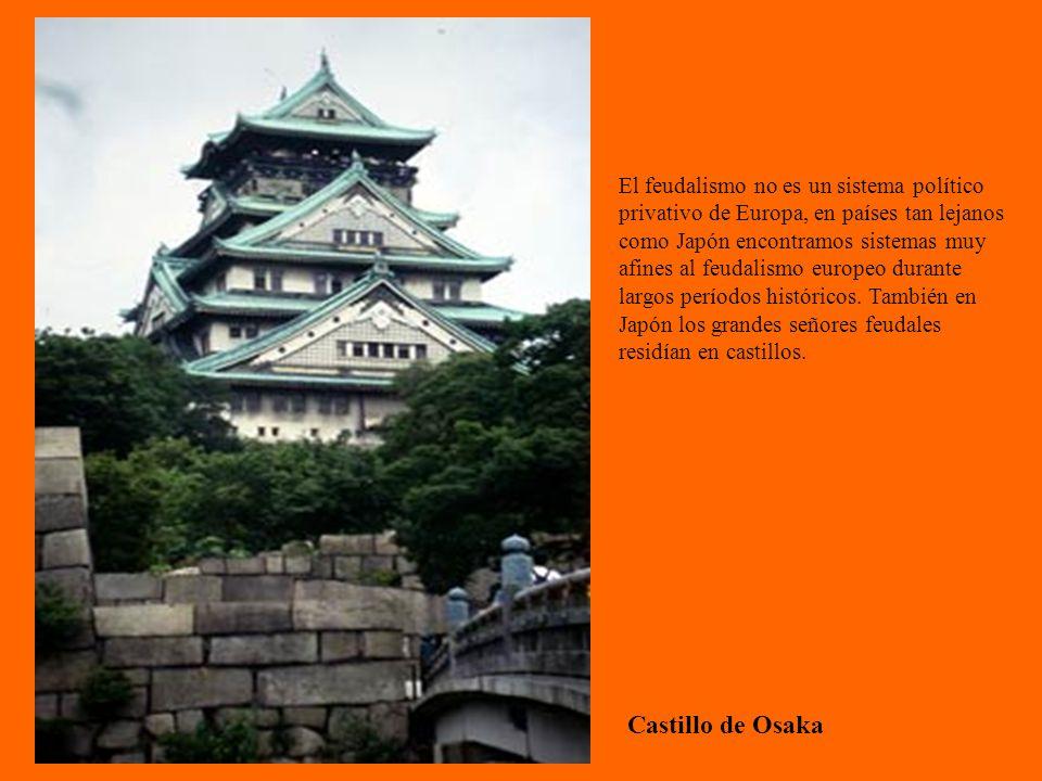 Castillo de Osaka El feudalismo no es un sistema político privativo de Europa, en países tan lejanos como Japón encontramos sistemas muy afines al feu