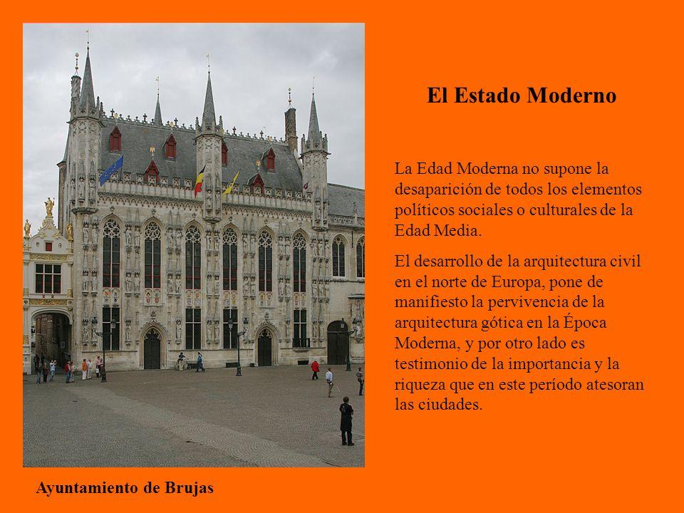 El Estado Moderno Ayuntamiento de Brujas La Edad Moderna no supone la desaparición de todos los elementos políticos sociales o culturales de la Edad Media.