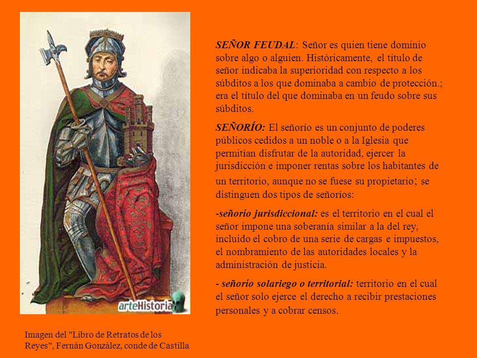 Imagen del Libro de Retratos de los Reyes , Fernán González, conde de Castilla SEÑOR FEUDAL: Señor es quien tiene dominio sobre algo o alguien.