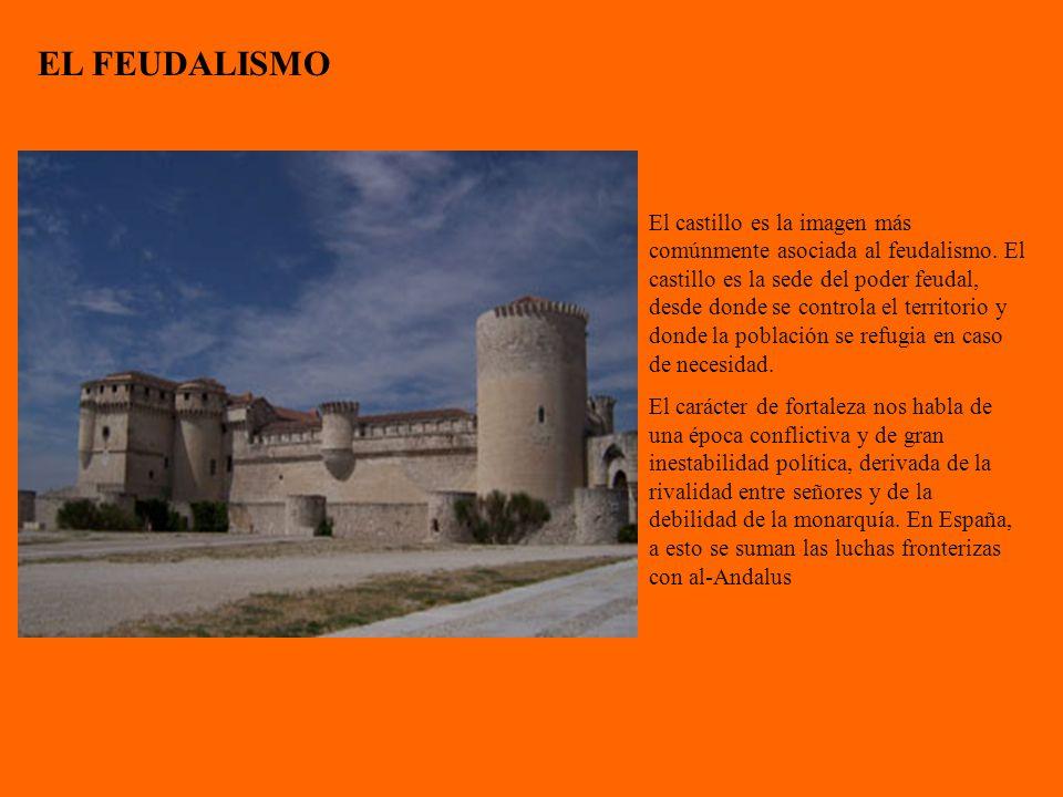 EL FEUDALISMO El castillo es la imagen más comúnmente asociada al feudalismo. El castillo es la sede del poder feudal, desde donde se controla el terr
