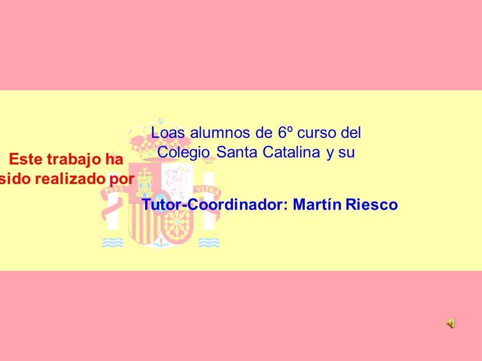 Tutor-Coordinador: Martín Riesco Este trabajo ha sido realizado por Loas alumnos de 6º curso del Colegio Santa Catalina y su