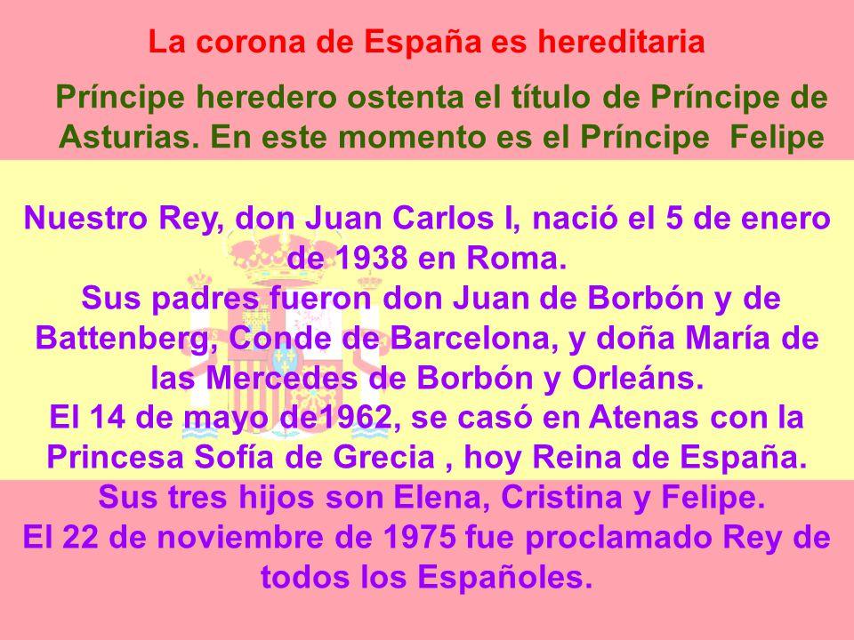 LA CORONA La constitución señala que la forma de gobierno del Estado Español es la Monarquía Parlamentaria Monarquía quiere decir que el Jefe del Esta