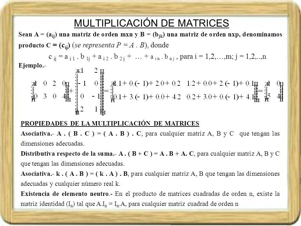 MULTIPLICACIÓN DE MATRICES A diferencia de lo que ocurre con la multiplicación habitual de números reales, en la multiplicación de matrices hay propiedades que no se cumplen, por ejemplo: * La multiplicación de matrices no es conmutativa, por ejemplo: * Si A.B = 0 (matriz nula), no tiene por que ser necesariamente A = 0 o B = 0, por ejemplo: * Si A.C = A.