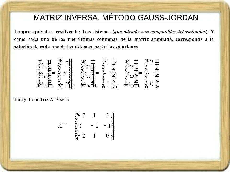SOLUCIÓN MATRICIAL DE SISTEMAS DE ECUACIONES Dado un sistema de m ecuaciones de n incógnitas Se puede escribir matricialmente A.X = B, donde A es la matriz de coeficiente, X la matriz de incógnitas y B la matriz de términos independientes Si la matriz de coeficientes A es regular (admite inversa A – 1 ), multiplicando ambos miembros de la ecuación A.X = B, por A – 1 obtenemos X = A -1.BQue es la solución del sistema