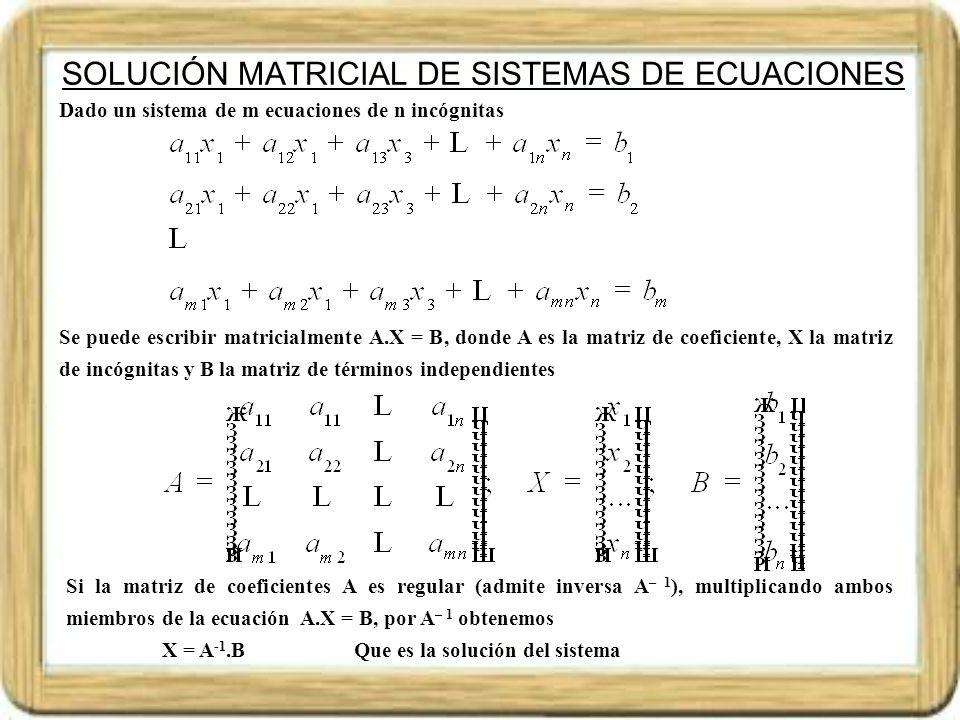 SOLUCIÓN MATRICIAL DE SISTEMAS DE ECUACIONES Ejemplo.- Para resolver matricialmente el siguiente sistema de ecuaciones Hallando la matriz A -1, podemos aplicar Obteniendo la solución z = -3, y = 2, x = 1