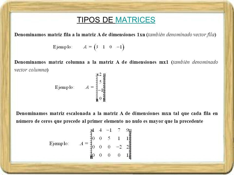 TIPOS DE MATRICESMATRICES Denominamos matriz cuadrada a la matriz A de dimensiones nxn.