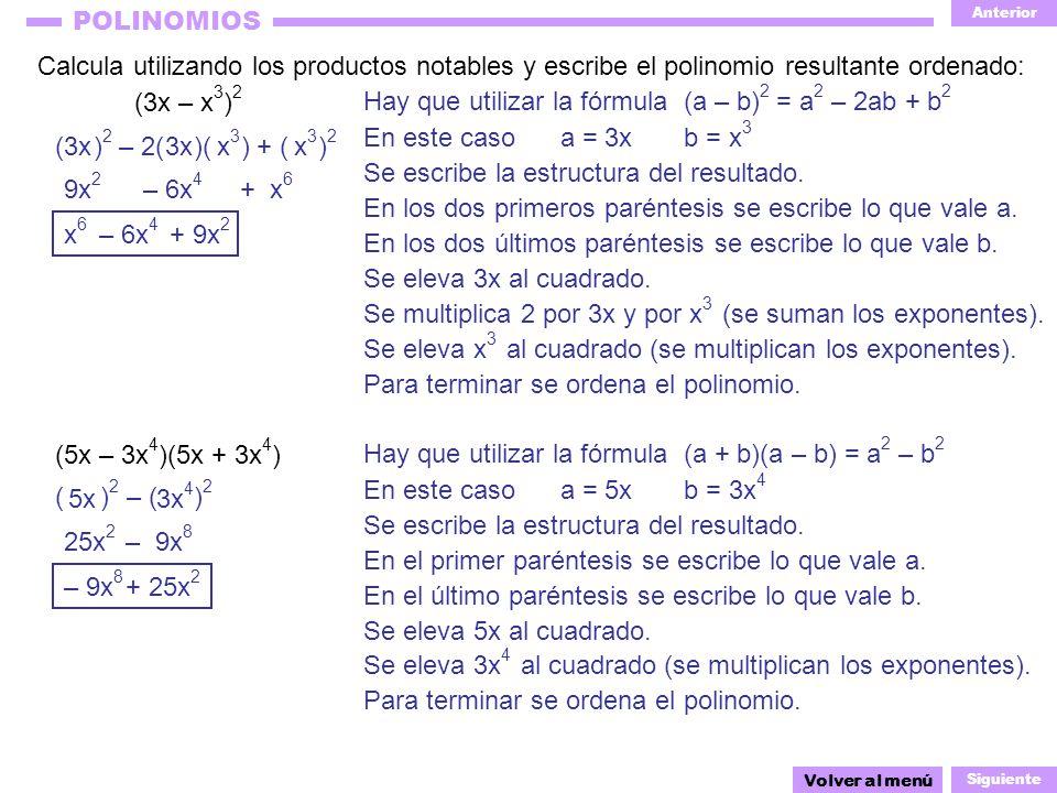 Anterior Siguiente POLINOMIOS ( ) 2 – ( ) 2 3x 4 5x En este caso a = 3x b = x 3 Calcula utilizando los productos notables y escribe el polinomio resul