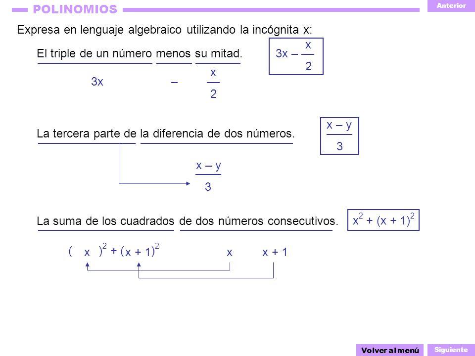 Anterior Siguiente POLINOMIOS x – y 3 Expresa en lenguaje algebraico utilizando la incógnita x: Volver al menú El triple de un número menos su mitad.