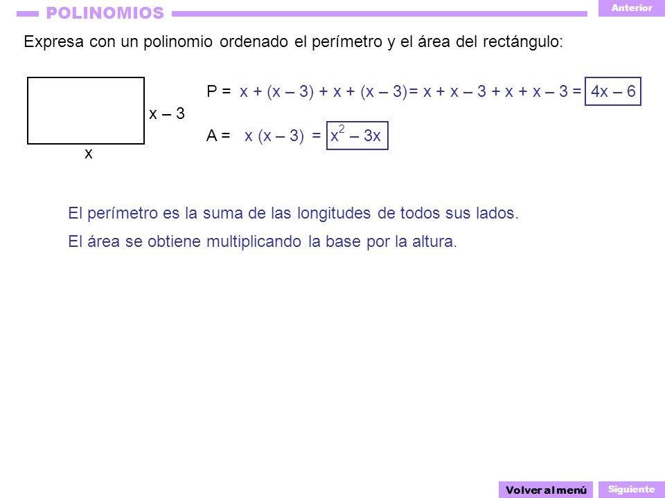 Anterior Siguiente POLINOMIOS Expresa con un polinomio ordenado el perímetro y el área del rectángulo: Volver al menú x – 3 El perímetro es la suma de