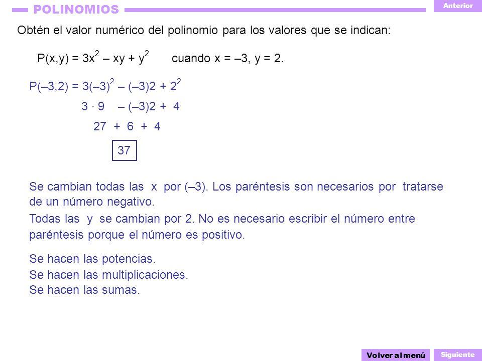 Anterior Siguiente POLINOMIOS Obtén el valor numérico del polinomio para los valores que se indican: Volver al menú P(–3,2) = 3(–3) 2 – (–3)2 + 2 2 3