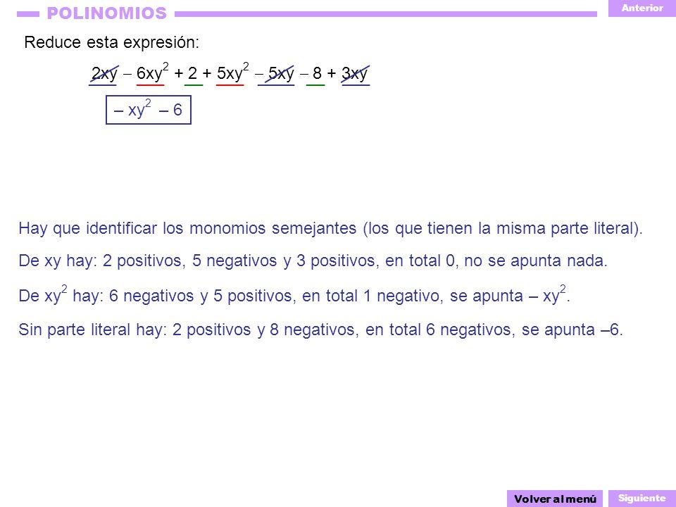 Anterior Siguiente POLINOMIOS Reduce esta expresión: 2xy 6xy 2 + 2 + 5xy 2 5xy 8 + 3xy ___ ____ ___ Hay que identificar los monomios semejantes (los q