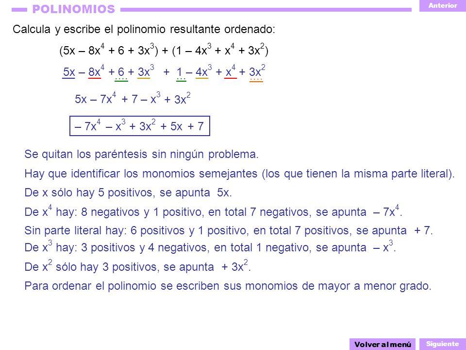 Anterior Siguiente POLINOMIOS – 7x 4 5x – 8x 4 + 6 + 3x 3 + 1 – 4x 3 + x 4 + 3x 2 Calcula y escribe el polinomio resultante ordenado: (5x – 8x 4 + 6 +