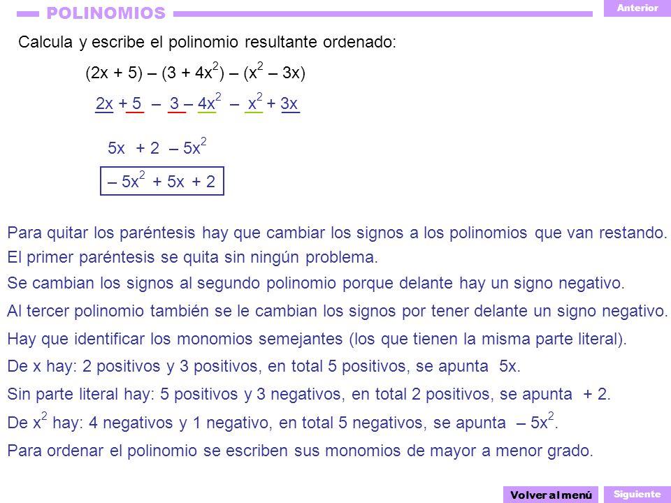 Anterior Siguiente POLINOMIOS __ 2x + 5 __ Calcula y escribe el polinomio resultante ordenado: (2x + 5) – (3 + 4x 2 ) – (x 2 – 3x) Volver al menú – 5x