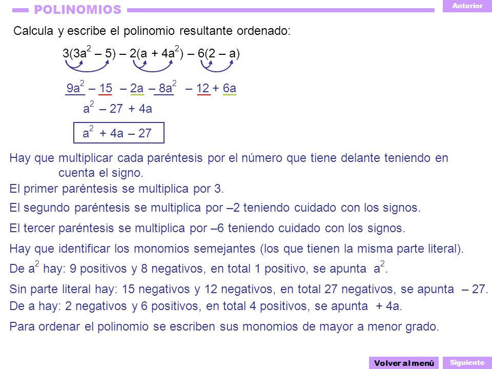 Anterior Siguiente POLINOMIOS __ ___ __ – 2a9a 2 Calcula y escribe el polinomio resultante ordenado: 3(3a 2 – 5) – 2(a + 4a 2 ) – 6(2 – a) Volver al m