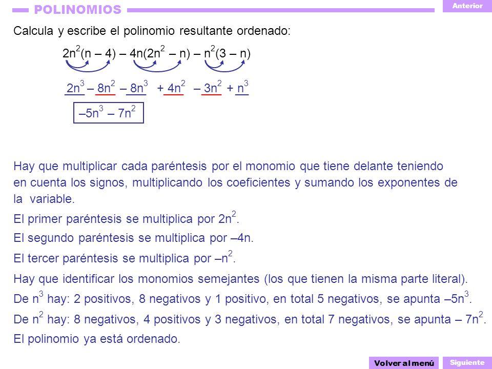 Anterior Siguiente POLINOMIOS – 8n 3 ___ ___ __ – 3n 2 ___ ___ ___ + n 3 – 8n 2 2n 3 Calcula y escribe el polinomio resultante ordenado: 2n 2 (n – 4)