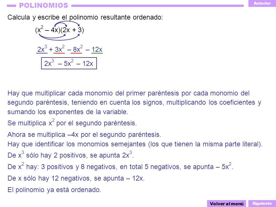 Anterior Siguiente POLINOMIOS segundo paréntesis, teniendo en cuenta los signos, multiplicando los coeficientes y + 3x 2 2x 3 ___ Calcula y escribe el