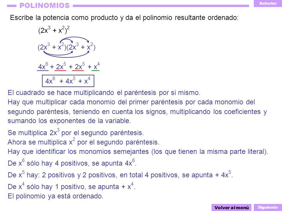Anterior Siguiente POLINOMIOS _____ (2x 3 + x 2 )(2x 3 + x 2 ) Escribe la potencia como producto y da el polinomio resultante ordenado: (2x 3 + x 2 )