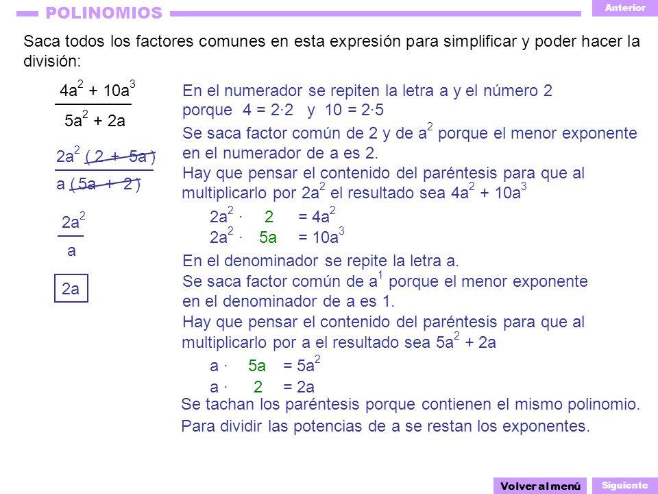 Anterior Siguiente POLINOMIOS 2 + 5a a ( ) + 25a Saca todos los factores comunes en esta expresión para simplificar y poder hacer la división: 4a 2 +