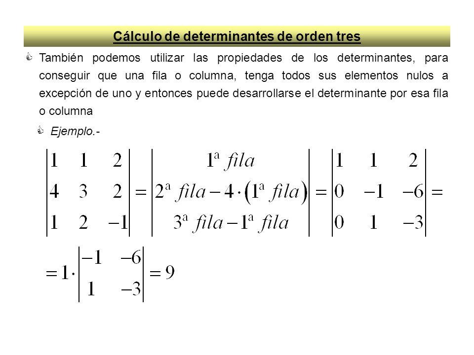 Cálculo de determinantes de orden tres También podemos utilizar las propiedades de los determinantes, para conseguir que una fila o columna, tenga todos sus elementos nulos a excepción de uno y entonces puede desarrollarse el determinante por esa fila o columna Ejemplo.-
